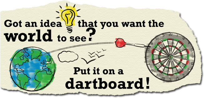Got an idea that you want the world to see? Put it on a dartboard!
